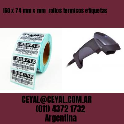 160 x 74 mm x mm  rollos termicos etiquetas